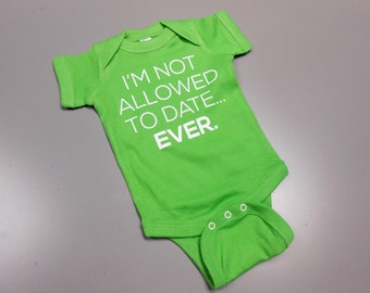 I'm Not Allowed To Date Bodysuit. Funny Bodysuit. Creeper. Baby Girl.  Baby Shower. I'm Not Allowed To Date Ever Bodysuit. Daddys Girl.