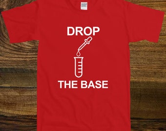 Drop The Base- Funny Chemist T-shirt, Biology shirt, Tshirt, Gift For Student, Teacher Gift, For Men's And Women's SM-00071