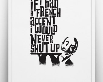If I had a french accent I would never shut up print, Black & white art, inspirational quote, typographic poster, quote print