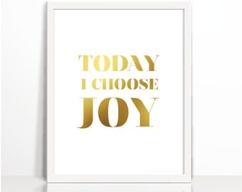 Today I choose Joy, Positive Printable, Positive Quote, Gold, Typography Print, Art Printable, Wall Decor, Cubical Decor, Gold Printable