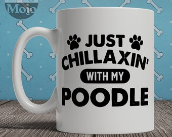 Poodle Mug - Just Chillaxin' With My Poodle - Funny Coffee Mug For Dog Lovers