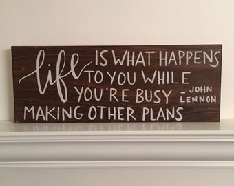 Handcrafted Wood Quote Plank - Life Is What Happens To You / Busy Making Other Plans - John Lennon -Hand Lettered / Calligraphy - 20x7.25