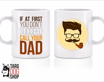 If At First You Don't Succeed Call Your Dad Mug, Best Gift for Dad, Father's birthday, Daughter to Father Gift, Son to Father Gift