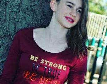 "Be strong Be true Be you"" long sleeve tee"