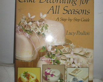 Cake Decorating for All Seasons Book