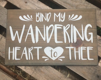 Bind My Wandering Heart To Thee - wood sign