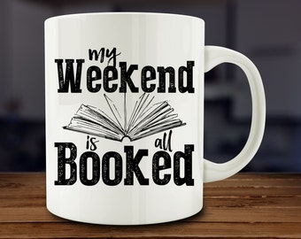 My Weekend is all Booked Mug, Book Lover Mug (A270)