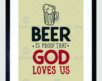 Beer Print Art Quote - 'Proof God Loves Us' Beer Gift Typography Beer Print Poster FEHP1323