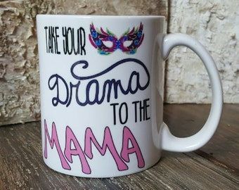 Take your Drama to the Mama, Unique gift for drama mom, Gift for mom, Drama Mama, Funny mug for mom, Mug for mom