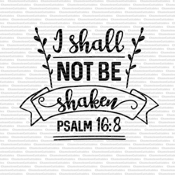 i shall not be shaken psalm 16 8 svg cut file decal
