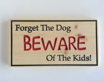 Forget the Dog, Beware of the Kids! Wood Carved Sign