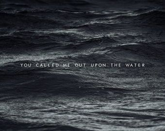 You Called Me Out Upon the Water