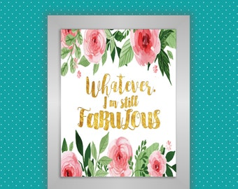 Whatever, I'm Still Fabulous gold letter printable, gold foil letter print, watercolor flowers digital download, pink floral watercolor art