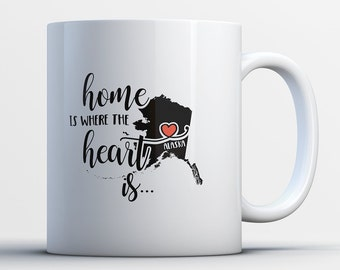Alaska Gift - Alaska State Mug - Alaskan Coffee Cup - Alaska Map Art - Home is Where the Heart is