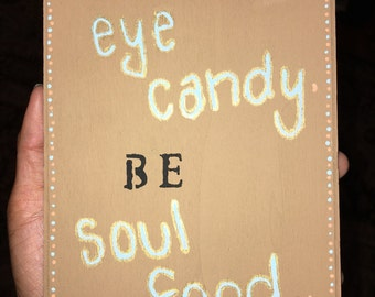 don't be eye candy, be SOUL FOOD