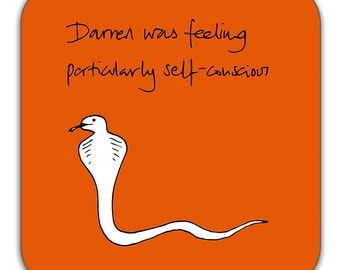 Funny Snake Coaster - 'Darren was feeling particularly self-conscious'.