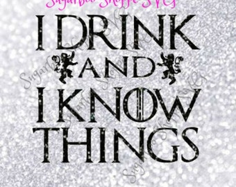 Game of Thrones SVG /Tyrion Quote/I drink and I know things/Instant Download pdf, .dxf, png, jpeg