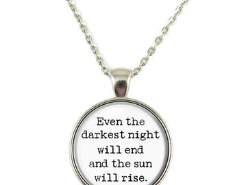 Even the Darkest Night Will End and the Sun Will Rise Quote Pendant Necklace Jewelry Keychain Key Ring