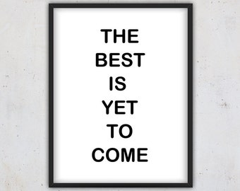 Inspirational Quote Print, Digital Download Quote Print, Printable Download Quote, Wall Art, Instant Download Quote, The best is yet to come