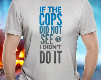 Funny tshirts, Cops and Robbers, Gift for Cop