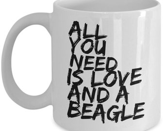 Unique Coffee Mug - All You Need Is Love And A Beagle - Amazing Present Idea, Great Quality Ceramic Cups For Coffee, Tea, Milk -11oz