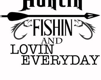 Hunting, Fishing and Loving Everyday