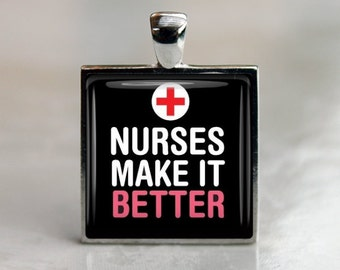 Nurses Make it Better - Pendant Necklace or Key Chain - Choice of 4 Colors - 1 Inch Square - Stocking Stuffer