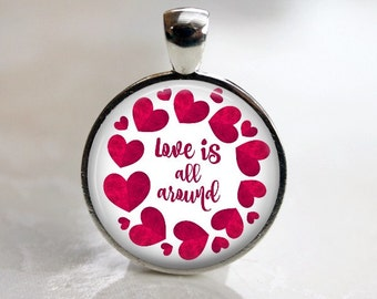 Love is All Around - Valentine's Day - Quote Pendant Necklace or Key Chain - Choice of 4 Colors - 1 Inch Round