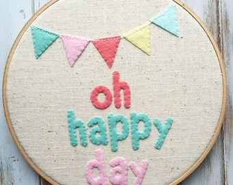 Wool Felt Hoop Art - Oh Happy Day -  Hand Stitched - Ready to Ship