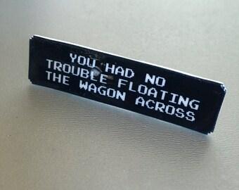 SALE No Trouble - Oregon Trail pin