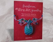 Freeform Wire Art Jewelry: Techniques for Designing With Wire, Beads and Gems - SIGNED copy!