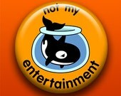 Not My Entertainment (Orca) - 2.25 Inch Large Button / Magnet / Bottle Opener / Pocket Mirror / Keychain - Animal Rights - Sick On Sin
