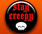 Stay Creepy - Button / Magnet / Bottle Opener / Pocket Mirror / Keychain - Sick On Sin