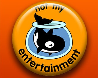 Not My Entertainment (Orca) - Button / Magnet / Bottle Opener / Pocket Mirror / Keychain - Animal Rights - Sick On Sin
