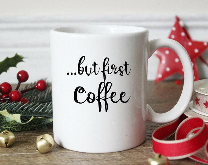 But First Coffee, Coffee Mug, Valentine gift, Gift for Her, Coffee Cup, Unique Mug,  Coffee lover gift, Cute coffee mug, SALE