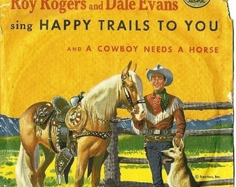 Vintage Roy Rogers and Dale Evans sing Happy Trails To You and a Cowboy Needs a Horse, 45 RPM