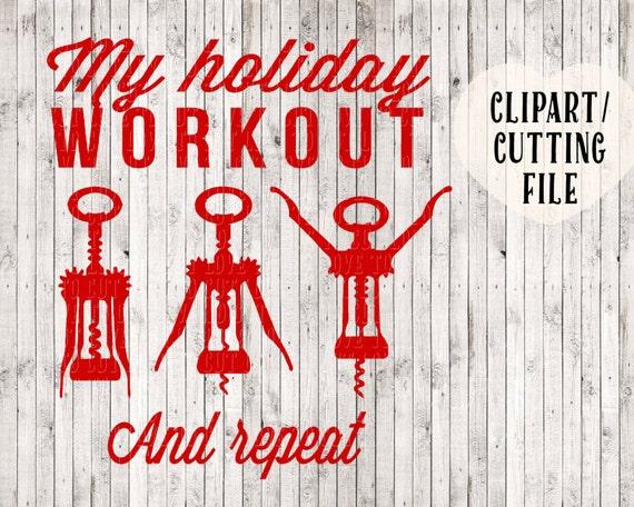 My Holiday Workout Svg Svg File Wine Svg Wine Clipart