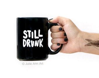 Still Drunk Mug - Stocking Stuffer - Bachelorette Party Favor - Birthday Gift - LIMITED EDITION
