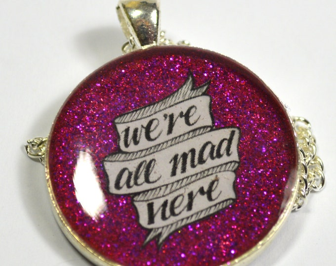 We're All Mad Here Alice in Wonderland Pendant