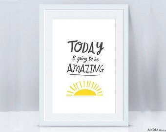 Today is going to be AMAZING a3 print