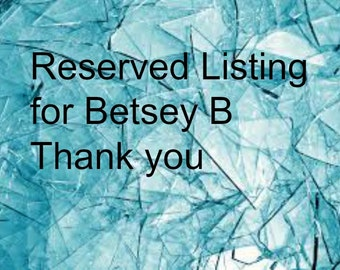 Reserved Listing for Betsey B. Thanks