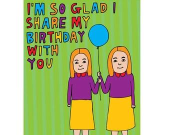 Birthday Card - I'm So Glad I Share My Birthday With You