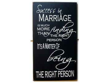 Success in Marriage is more than finding the right person it's a matter of being the right person typography wood sign