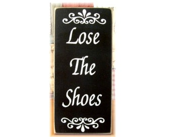 Lose The shoes primitive wood sign