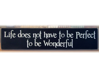 Life does not have to be perfect to be wonderful primitive wood sign