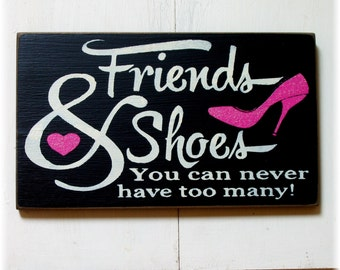 Friends & shoes you can never have too many wood sign
