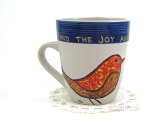 Joyful Bird Coffee Mug Hand-Painted Cup with Flowers Inspirational Painting on Upcycled Ceramic Original Hand-Lettered Words Gift for Her