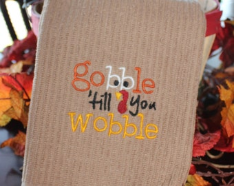 Gobble till you Wobble Embroidered Kitchen Towel