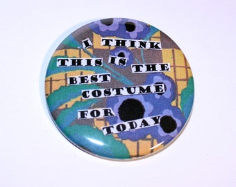 I Think This is the Best Costume For Today, Pin Back Button, Magnet, Bottle Opener, Sarcastic Decor, Sarcastic Sayings, Grey Gardens Quote