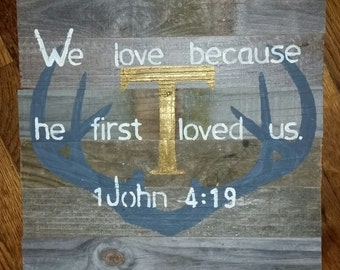 """Rustic Personalized Scripture Sign with """"T"""" and 1 John 4:19"""